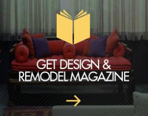 Get Design & Remodel Magazine