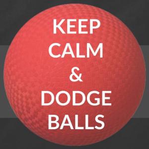 Keep Calm and Dodge Balls